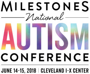 Milestones National Autism Conference June 14-15, 2018 Cleveland I-X Center